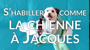 S'habiller comme la chienne à Jacques