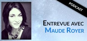 Entrevue avec Maude Royer