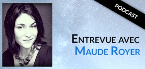Entrevue avec Maude Royer podcast